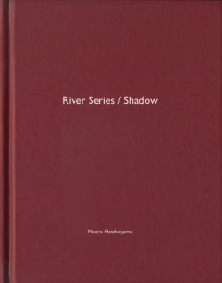 Naoya Hatakeyama: River Series / Shadow